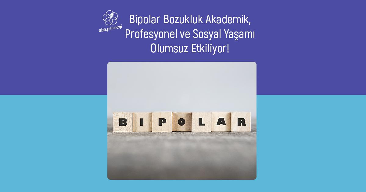 aba-psikoloji-bipolar-bozukluk-akademik-profesyonel-ve-sosyal-yasami-olumsuz-etkiliyor