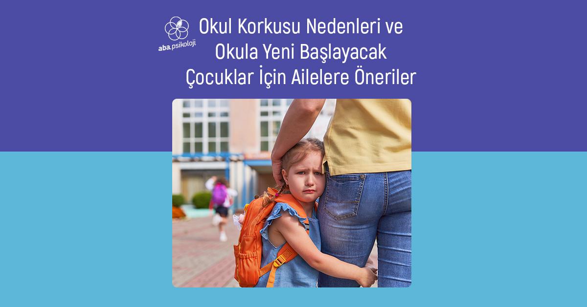 aba-psikoloji-okul-korkusu-nedenleri-ve-okula-yeni-baslayacak-cocuklar-icin-ailelere-oneriler