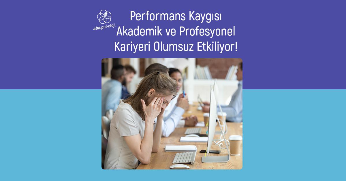 aba-psikoloji-performans-kaygisi-akademik-ve-profesyonel-kariyeri-olumsuz-etkiliyor