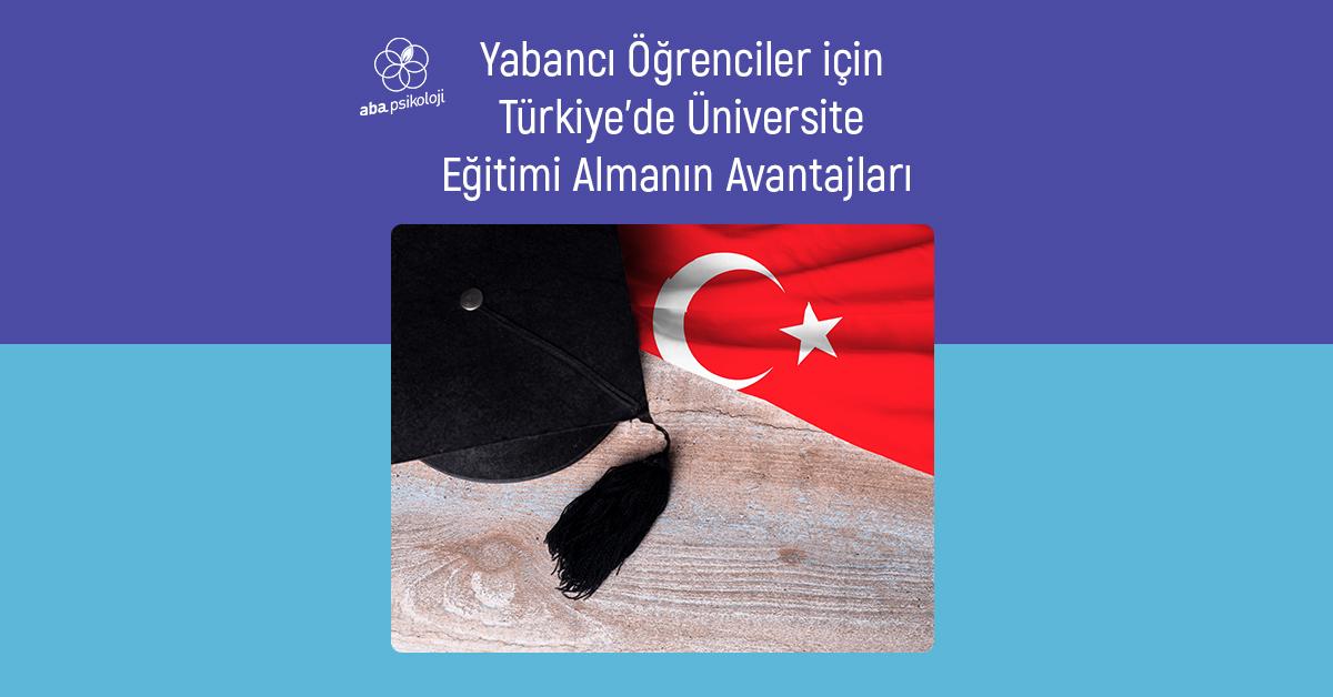 aba-psikoloji-yabanci-ogrenciler-icin-turkiyede-universite-egitimi-almanin-avantajlari