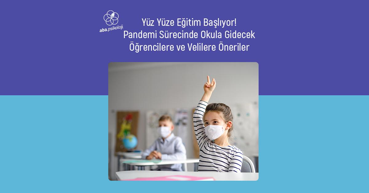 aba-psikoloji-yuz-yuze-egitim-basliyor-pandemi-surecinde-okula-gidecek-ogrencilere-ve-velilere-oneriler